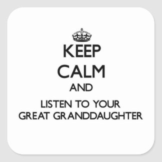Keep Calm and Listen to  your Great Granddaughter Sticker