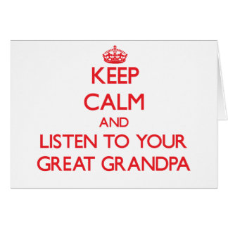 Keep Calm and Listen to  your Great Grandpa Cards