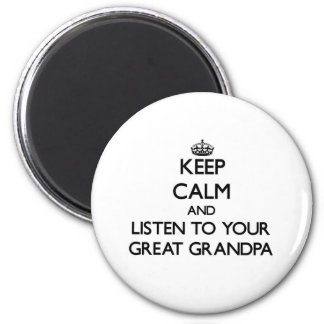 Keep Calm and Listen to  your Great Grandpa Magnet