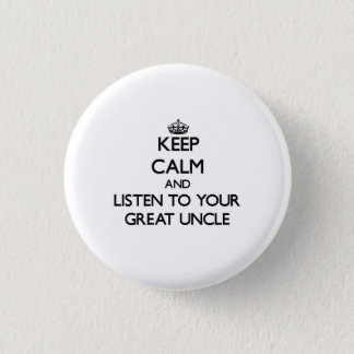 Keep Calm and Listen to  your Great Uncle 3 Cm Round Badge