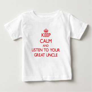 Keep Calm and Listen to  your Great Uncle Baby T-Shirt
