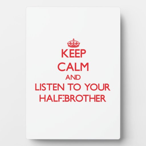 Keep Calm and Listen to  your Half-Brother Display Plaque