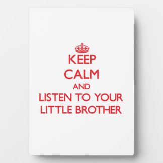 Keep Calm and Listen to  your little Brother Photo Plaques