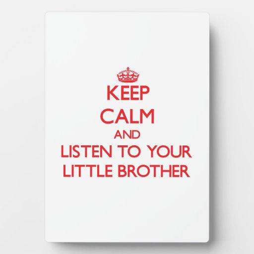 Keep Calm and Listen to  your little Brother Display Plaque