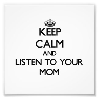 Keep Calm and Listen to  your Mom Photo Print