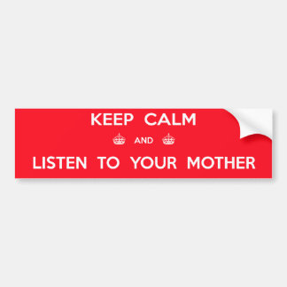 Keep Calm and Listen to Your Mother Bumper Sticker