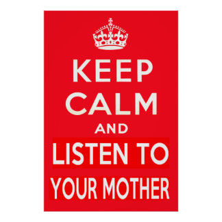 Keep Calm and Listen to Your Mother Poster