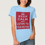 Keep Calm and Listen to Your Mother Shirts