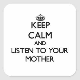 Keep Calm and Listen to  your Mother Square Sticker