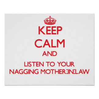 Keep Calm and Listen to  your Nagging Mother-in-La Print