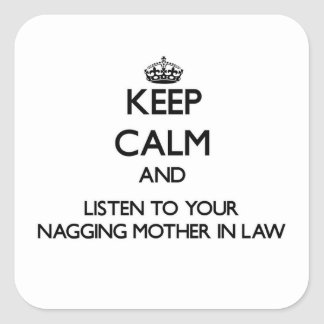 Keep Calm and Listen to  your Nagging Mother-in-La Square Sticker