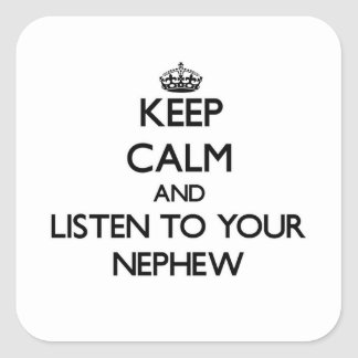 Keep Calm and Listen to  your Nephew Square Sticker
