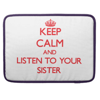 Keep Calm and Listen to  your Sister MacBook Pro Sleeves