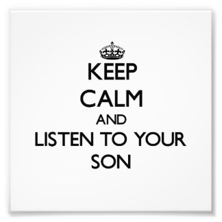 Keep Calm and Listen to your Son Photo Print
