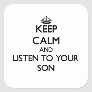 Keep Calm and Listen to  your Son Square Sticker