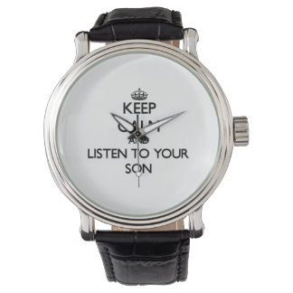 Keep Calm and Listen to  your Son Wristwatch