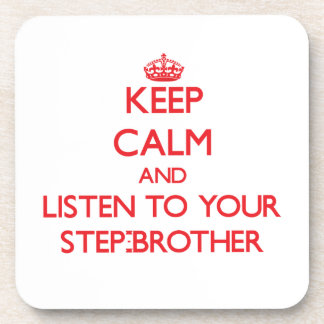 Keep Calm and Listen to your Step-Brother Coaster