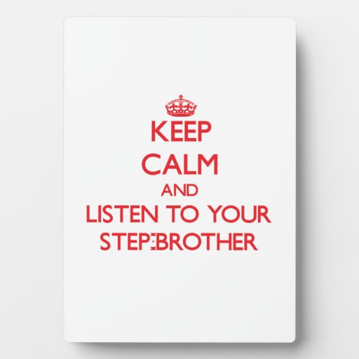 Keep Calm and Listen to  your Step-Brother Display Plaque