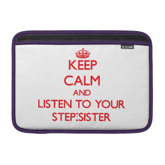Keep Calm and Listen to  your Step-Sister MacBook Air Sleeve