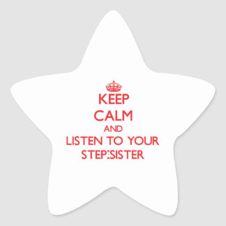 Keep Calm and Listen to  your Step-Sister Stickers