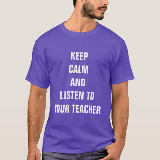 Keep calm and listen to your Teacher T-Shirt