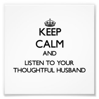 Keep Calm and Listen to  your Thoughtful Husband Art Photo
