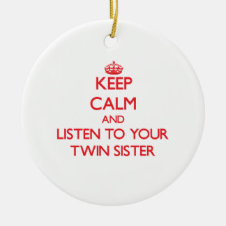 Keep Calm and Listen to  your Twin Sister Christmas Ornament