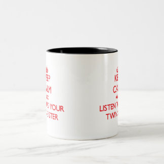 Keep Calm and Listen to  your Twin Sister Two-Tone Coffee Mug