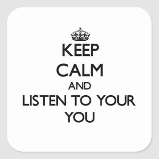 Keep Calm and Listen to  your You Square Sticker