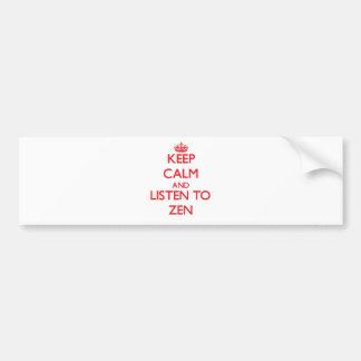 Keep calm and listen to ZEN Bumper Stickers