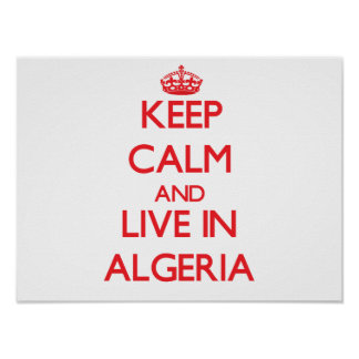 Keep Calm and live in Algeria Poster