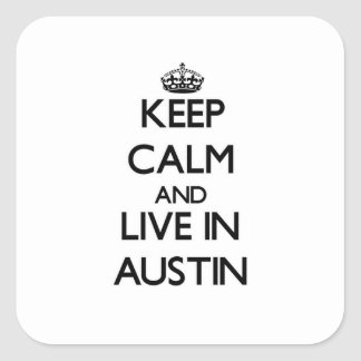 Keep Calm and live in Austin Square Sticker