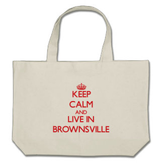 Keep Calm and Live in Brownsville Tote Bag