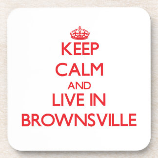 Keep Calm and Live in Brownsville Coaster