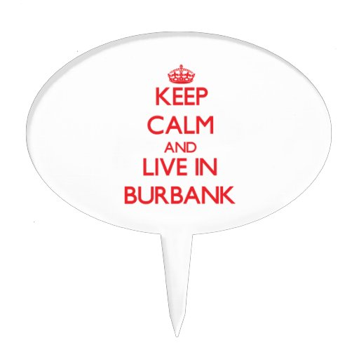 Keep Calm and Live in Burbank Cake Topper