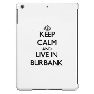 Keep Calm and live in Burbank Case For iPad Air