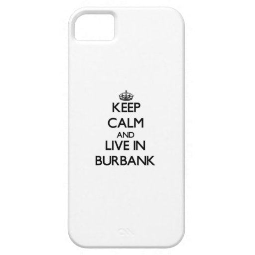 Keep Calm and live in Burbank Case For iPhone 5/5S