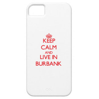 Keep Calm and Live in Burbank iPhone 5 Cover