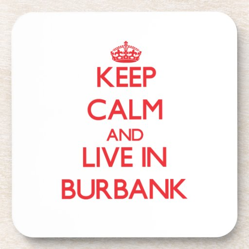 Keep Calm and Live in Burbank Beverage Coasters