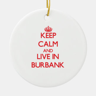 Keep Calm and Live in Burbank Christmas Tree Ornament
