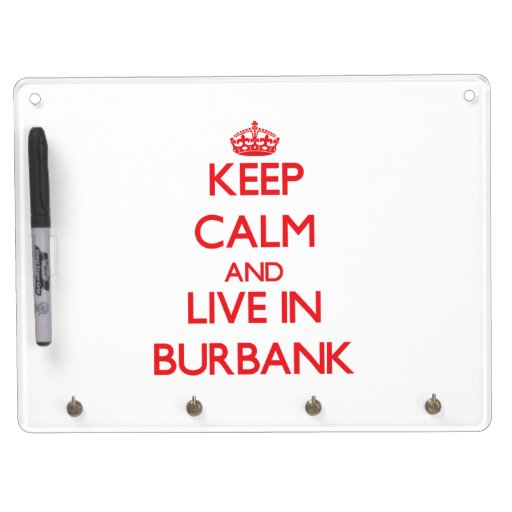 Keep Calm and Live in Burbank Dry Erase Boards