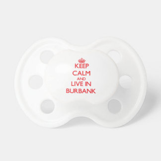 Keep Calm and Live in Burbank Baby Pacifier