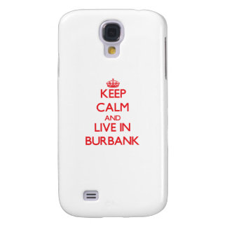 Keep Calm and Live in Burbank Galaxy S4 Case