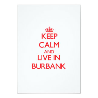 Keep Calm and Live in Burbank 5x7 Paper Invitation Card