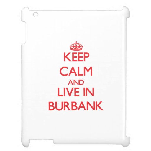 Keep Calm and Live in Burbank iPad Covers