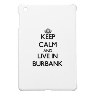 Keep Calm and live in Burbank Cover For The iPad Mini