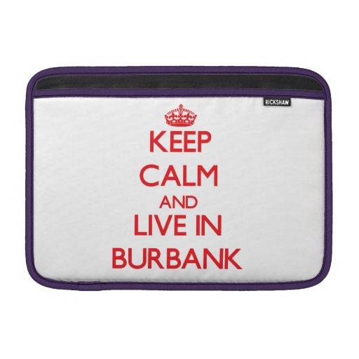 Keep Calm and Live in Burbank Sleeve For MacBook Air