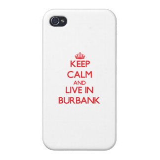 Keep Calm and Live in Burbank Cover For iPhone 4