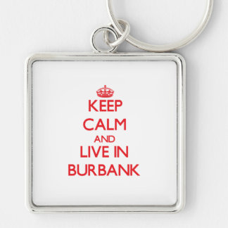 Keep Calm and Live in Burbank Keychains