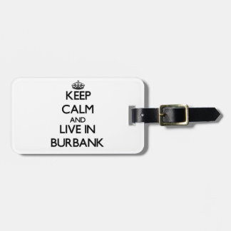 Keep Calm and live in Burbank Bag Tag